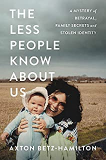 Book Cover: The Less People Know About Us: A Mystery of Betrayal, Family Secrets, and Stolen Identity