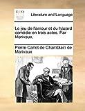 Le Jeu de L'Amour et du Hazard Comédie en Trois Actes Par Marivaux, Pierre Carlet De Chamblain De Marivaux, 1170645429