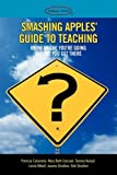 Smashing Apples' Guide to Teaching, Patricia Calamela and Mary Beth Grecsek, 1432731327