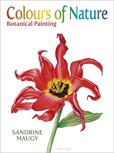 Colours of nature botanical painting sandrine maugy colours of nature botanical painting sandrine maugy 9780709093725 amazon books fandeluxe Gallery