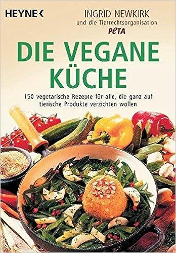 Die vegane Küche: 150 vegetarische Rezepte für alle, die ganz auf ...