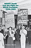 NAACP Youth and the Fight for Black Freedom, 1936-1965, Thomas Bynum, 1572339454