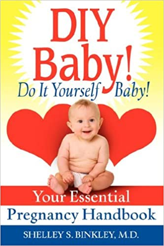 Diy baby do it yourself baby your essential pregnancy handbook diy baby do it yourself baby your essential pregnancy handbook shelley binkley 9780595498512 amazon books solutioingenieria Choice Image