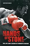 HANDS OF STONE : The Life and Legend of Roberto Duran