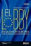 El lobby en la Unión Europea. Manual sobre el buen uso de Bruselas (Libros profesionales) (Spanish Edition)