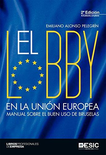 El lobby en la Unión Europea. Manual sobre el buen uso de Bruselas (Libros