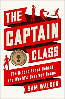 Book The Captain Class: The Hidden Force Behind the World's Greatest Teams