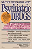 img - for What You Need to Know About Psychiatric Drugs: The Most Comprehensive Consumer Guide to Over 100 Current Prescription Drugs by Stuart Yudofsky M.D. (1992-06-09) book / textbook / text book