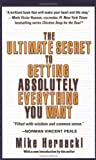 img - for Ultimate Secret to Getting Absolutely Everything You Want, The by Mike Hernacki (2007-06-04) book / textbook / text book