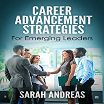CAREER ADVANCEMENT STRATEGIES FOR EMERGING LEADERS: GET PROMOTED FASTER IN THE CAREER YOU LOVE