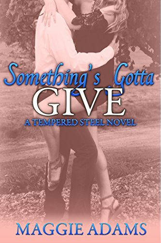 Book: Something's Gotta Give (Tempered Steel Book 3) by Maggie Adams
