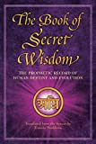 The Book of Secret Wisdom: The Prophetic Record of Human Destiny and Evolution (Sacred Wisdom)
