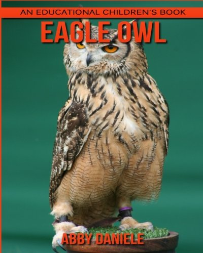 Read Online Eagle Owl! An Educational Children's Book about Eagle Owl with Fun Facts & Photos PDF
