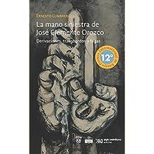 La mano siniestra de José Clemente Orozco: Derivaciones, transbordos y fugas (Artes) (Spanish Edition)
