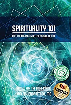 Spirituality 101 For The Dropouts of the School of Life: Review for the Final Exam by [Figueroa-Otero, Ivan]