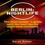 Berlin: Nightlife: The Final Insider's Guide with the Best Tips for Night Entertainment | Sarah Retter