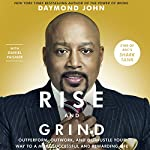 Rise and Grind: Out-Perform, Out-Work, and Out-Hustle Your Way to a More Successful and Rewarding Life | Daymond John,Daniel Paisner
