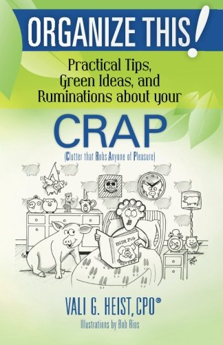 Download Organize This! Practical Tips, Green Ideas, and Ruminations about your CRAP (Volume 1) ebook