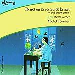 Pierrot ou les secrets de la nuit et trois autres contes | Michel Tournier