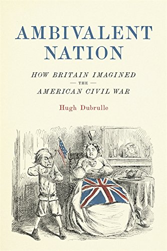 Download Ambivalent Nation: How Britain Imagined the American Civil War (Conflicting Worlds: New Dimensions of the American Civil War) PDF