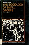 The Sociology of Small Groups, Mills, Theodore M., 0138209103