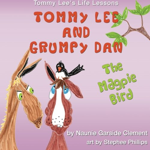 Tommy Lee and Grumpy Dan: The Magpie Bird (Tommy Lee's Life Lessons) (Volume 1)
