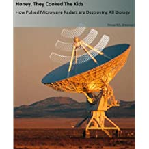 Honey, They Cooked The Kids (Illustrated): How Pulsed Microwave Radars are Destroying all Biology