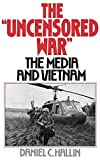The Uncensored War: The Media and the Vietnam
