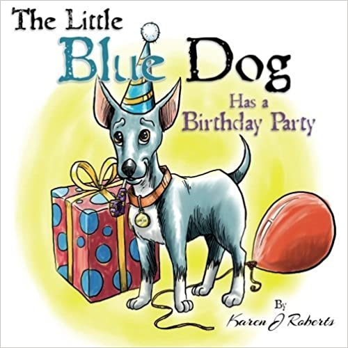 Book The Little Blue Dog Has a Birthday Party: The story of a lovable dog named Louie who teaches us about sharing, kindness and hope. (Volume 2) by Roberts, Karen J (2012)
