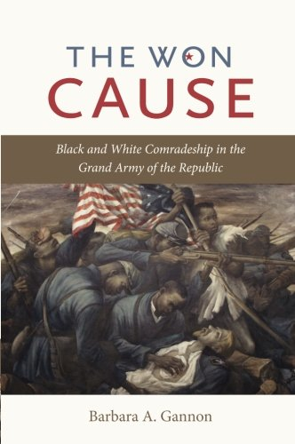Search : The Won Cause: Black and White Comradeship in the Grand Army of the Republic (Civil War America)