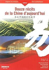 Douze récits de la Chine d'aujourd'hui : Niveaux B1-B2 par Rémy Bernard-Moulin
