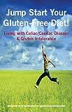 Jump Start Your Gluten-Free Diet! Living with Celiac / Coeliac Disease & Gluten Intolerance