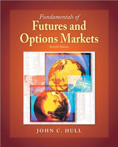 Fundamentals of Futures and Options Markets (text only) 7th (Seventh) edition by J. C. Hull (Fundamentals Of Futures And Options Markets 7th Edition)