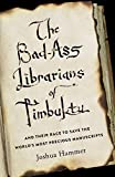 Book cover image for The Bad-Ass Librarians of Timbuktu: And Their Race to Save the World's Most Precious Manuscripts