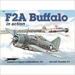 F2A Buffalo in Action - Aircraft No  81: Jim Maas, Don Greer, Perry