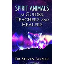 Spirit Animals as Guides, Teachers, and Healers