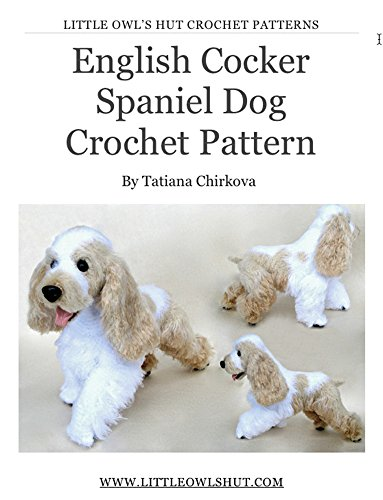 English Cocker Spaniel dog with wire frame. Amigurumi Crochet Pattern (LittleOwlsHut) (Realistic crochet dogs Book - Hut V