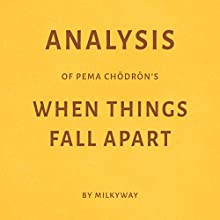 Analysis of Pema Chodron's When Things Fall Apart | Livre audio Auteur(s) :  Milkyway Media Narrateur(s) : Sam Scholl