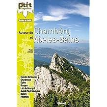 AUTOUR DE CHAMBERY ET AIX-LES-BAINS : 44 BALADES, COMBES DE SAVOIE, LAC DU BOURGET, CHARTREUSE, EPIN