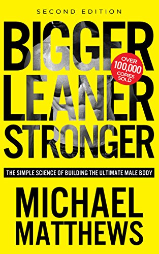 Bigger Leaner Stronger: The Simple Science of Building the Ultimate Male Body (Bodybuilding Books, Building Muscle, Weightlifting, Fitness Training, Weight Training, Lose Fat Book 1) by [Matthews, Michael]