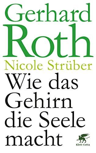 Wie das Gehirn die Seele macht Gerhard Roth, Nicole Strüber online ...