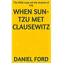 When Sun-tzu Met Clausewitz: The OODA Loop and the Invasion of Iraq