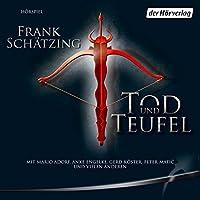 Tod und Teufel Hörspiel von Frank Schätzing Gesprochen von: Anke Engelke, Mario Adorf, Gerd Köster