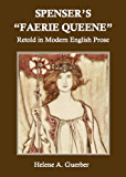 "Spenser's ""Faerie Queene"" Retold in Modern English Prose (Annotated)"