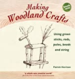img - for Making Woodland Crafts: Using Green Sticks, Rods, Poles, Beads, and String (Crafts and family Activities) book / textbook / text book
