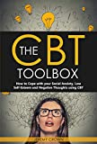 The CBT Toolbox: How to Cope with your Social Anxiety, Low Self-Esteem and Negative Thoughts using CBT