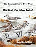 How Can I Love School Today?, Carol Burk, 0986038741