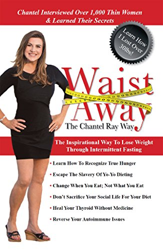 Waist Away: The Chantel Ray Way: The Inspirational Way to Lose Weight Through Intermittent Fasting