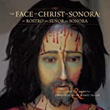 The Face of Christ in Sonora, James S. Griffith and Francisco Javier Manzo Taylor, 1933855061