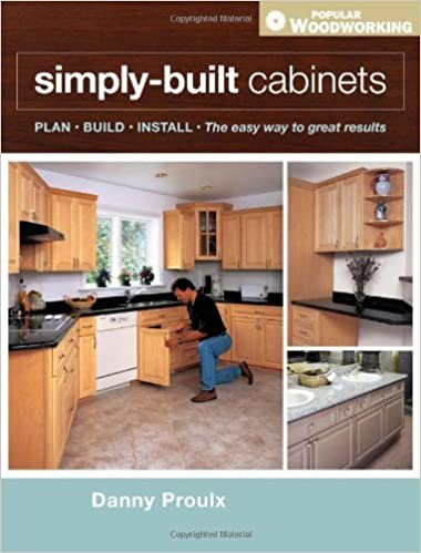 Simply Built Cabinets (Popular Woodworking) by Danny Proulx (2011-07-20)